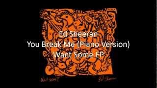 You Break Me (Piano Version)- Ed Sheeran