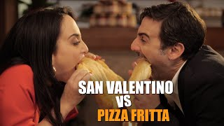 San Valentino VS Pizza Fritta