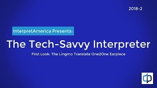 The Tech-Savvy Interpreter: A First Look at the Lingmo Translate One2One Earpiece