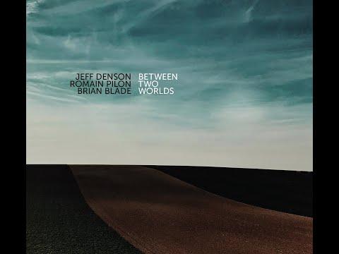 Between Two Worlds EPK - Jeff Denson, Romain Pilon & Brian Blade online metal music video by JEFF DENSON