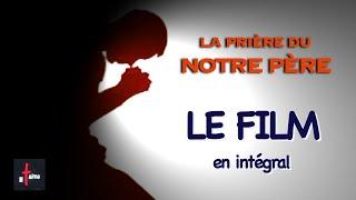 """LA PRIÈRE DU """"NOTRE PÈRE"""" - le film"""