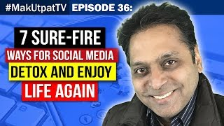 Episode 36: 7 Sure-Fire Ways for Social Media Detox and Enjoy Life Again