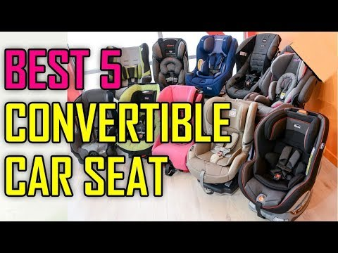 Best Convertible Car Seat 2018 – Top 5 Convertable Car Seats To Buy
