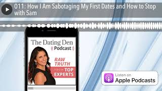 011: How I Am Sabotaging My First Dates and How to Stop with Sam