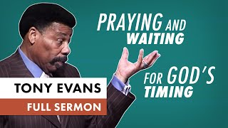 Praying And Waiting for God's Timing | Sermon by Tony Evans