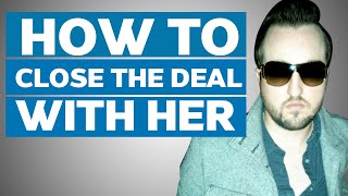 HOW TO CLOSE - What to Do After Bringing a Girl Back to Your House