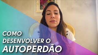 COMO DESENVOLVER O AUTO PERDÃO - ROBERTA ROCCO