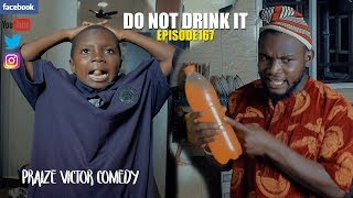 DO NOT DRINK IT episode167 (PRAIZE VICTOR COMEDY)