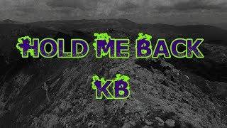 KB - Hold Me Back [Lyric Video]