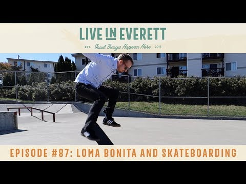 Live in Everett TV #87 Loma Bonita & Skateboarding