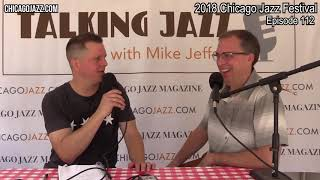 EPISODE 112 TALKING JAZZ with Mike Jeffers featuring Geof Bradfield at the 2018 Chicago Jazz Festiva