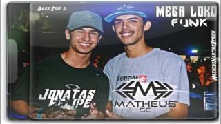 MEGA LOUCO - DJ JONATAS FELIPE & DJMATHEUSSC