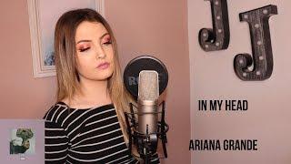 Ariana Grande - In my head | Cover by Jenny Jones