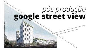 Pós Produção Photoshop + Google Street View em Arquitetura