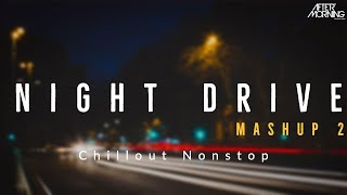 Night Drive Mashup 2 | Aftermorning Chillout Nonstop Jukebox