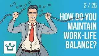How do you maintain work - life balance?