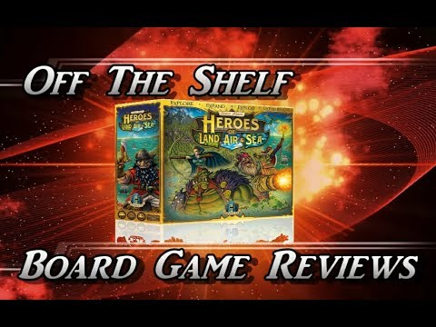 Off The Shelf Board Game Reviews - Heroes of Land, Air, and Sea - The Quick Overview