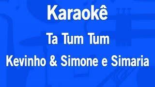 Karaokê Ta Tum Tum - Kevinho & Simone e Simaria