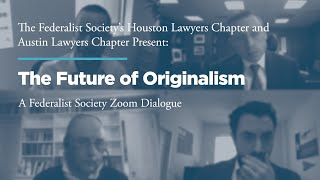 Click to play: The Future of Originalism: A Federalist Society Zoom Dialogue