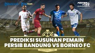 FOOTBALL TIME: Prediksi Susunan Pemain Persib Bandung Vs Borneo FC di Pekan ke-4 Liga 1 2021