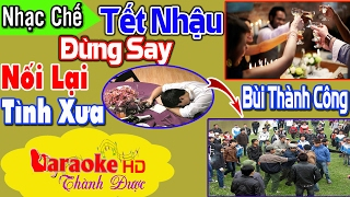 Tết Nhậu Đừng Say ( Nối Lại Tình Xưa Chế ) - Bùi Thành Công