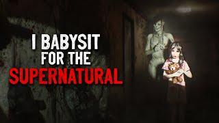 """I'm a babysitter for the supernatural"" Creepypasta"