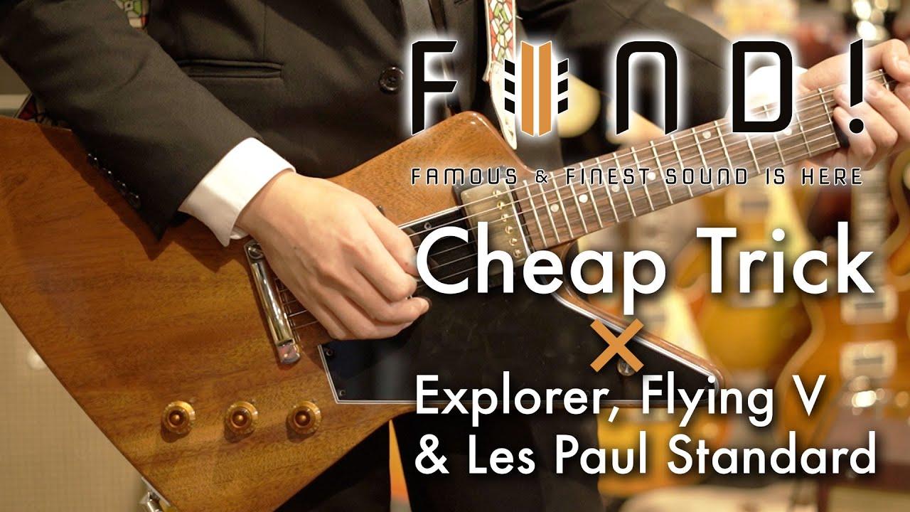 FIND! 第6回 Cheap Trick × Explorer, Flying V & Les Paul Standard