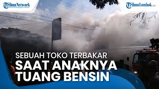 Toko Milik Warga di Lombok Tengah Hangus Terbakar, Berawal saat Anaknya Tuangkan Bensin