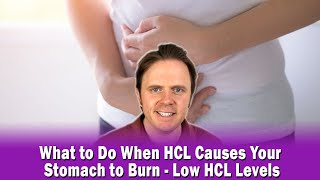 What to Do When HCL Causes Your Stomach to Burn - Low HCL Levels