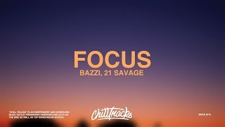 Bazzi – Focus (Lyrics) Ft. 21 Savage