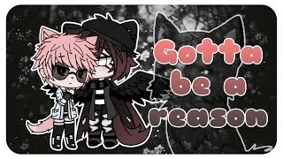 Gotta Be A Reason | Gacha Life | Music Video