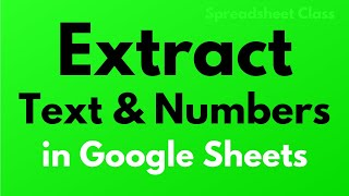 All the ways to extract text and numbers in Google Sheets