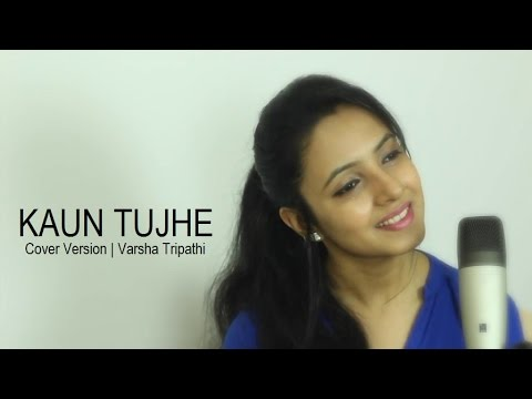 KAUN TUJHE (Cover) | M.S. DHONI -THE UNTOLD STORY | Amaal Mallik | | Ft.Varsha Tripathi