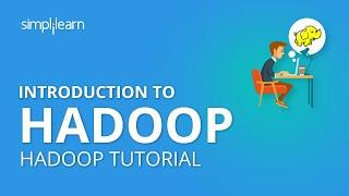 Introduction To Hadoop | What Is Hadoop And Big Data | Hadoop Tutorial For Beginners | Simplilearn