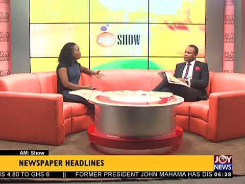 AM Show Newspaper Headlines on JoyNews (5-4-18)