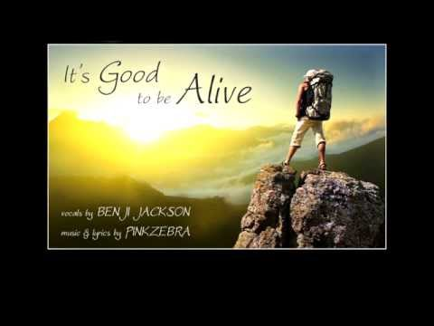 It's Good to Be Alive (Song) by Pinkzebra and Benji Jackson