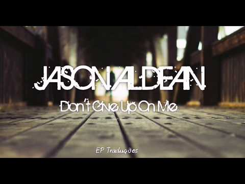 Don't Give Up On Me - Jason Aldean | Tradução