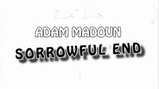 Adam Madoun - Sorrowful end