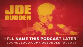 The Joe Budden Podcast - I'll Name This Podcast Later Episode 34