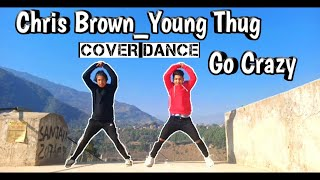 Chris Brown_Young Thug || Go- Crazy || Cover Dance || Lestar VLOG