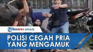 Detik-detik Polisi Selamatkan Pria dari Amukan Warga, sang Pria Justru Memberontak dan Bacok Korban