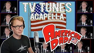 AMERICAN DAD! Theme - TV Tunes Acapella