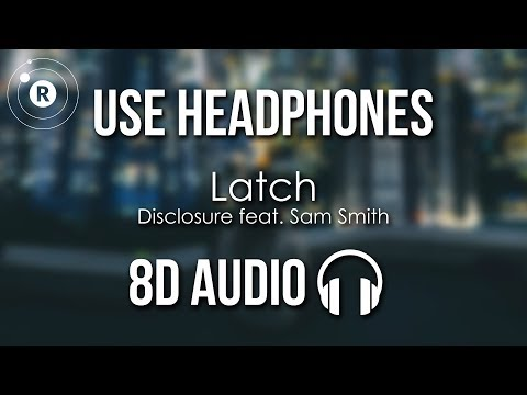 Disclosure feat. Sam Smith - Latch (8D AUDIO)