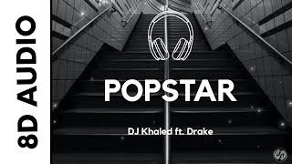 DJ Khaled - POPSTAR ft. Drake (8D AUDIO)
