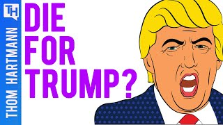 Are You Willing To Die To Get Donald Trump Reelected?