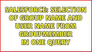 Salesforce: Selection of group name and user name from GroupMember in one query