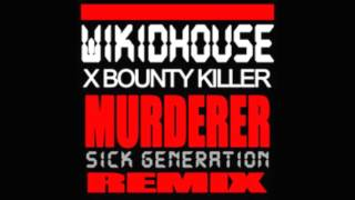 Wikidhouse x Bounty Killer - Murderer (Sick Generation Remix)