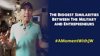 A Moment With JW | The Biggest Similarities Between Military and Entrepreneurs
