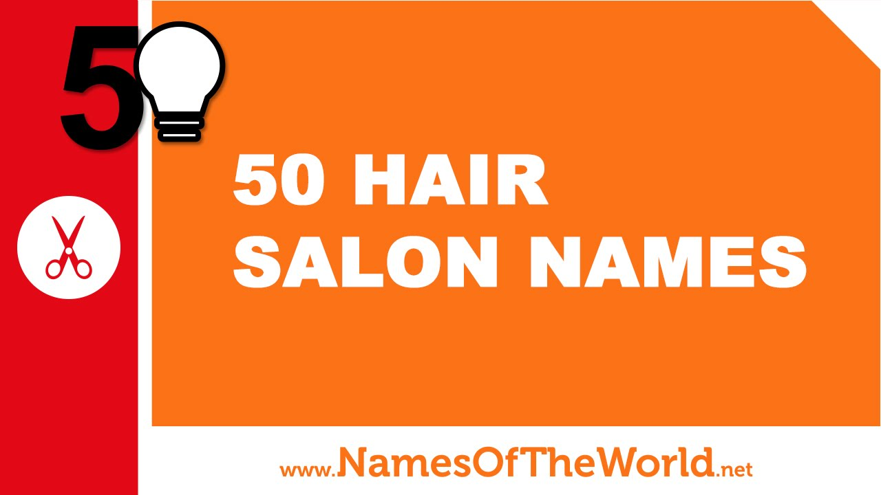 50 hair salon names - the best names for your company - www.namesoftheworld.net