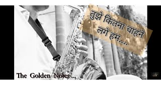 Tujhe Kitna Chahne Lage hum-Saxophone-The Golden Notes - Download this Video in MP3, M4A, WEBM, MP4, 3GP